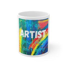 I'm an ARTIST your RULES don't APPLY Ceramic Mug 11oz