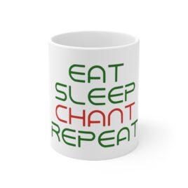 EAT,SLEEP,CHANT,REPEAT Ceramic Mug 11oz